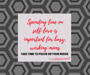 spending time on self-love is important for busy, working moms