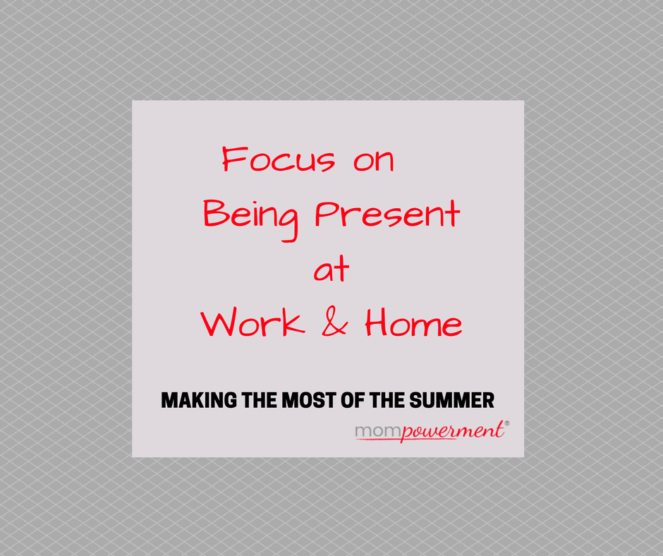 Focus on Being Present at Work & Home