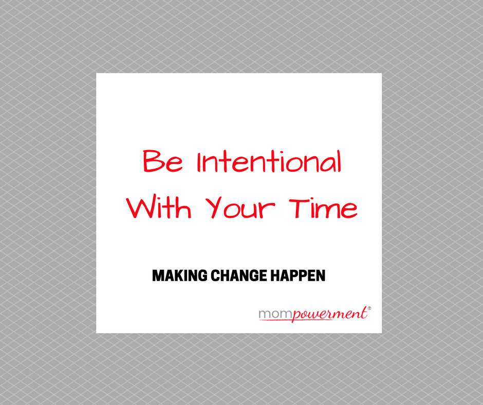 Be Intentional With your Time Mompowerment